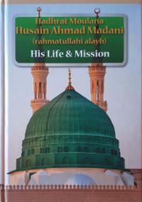 Hadhrat Moulana Husain Ahmad Madani (rahmatullahi alayh) – His Life & Mission